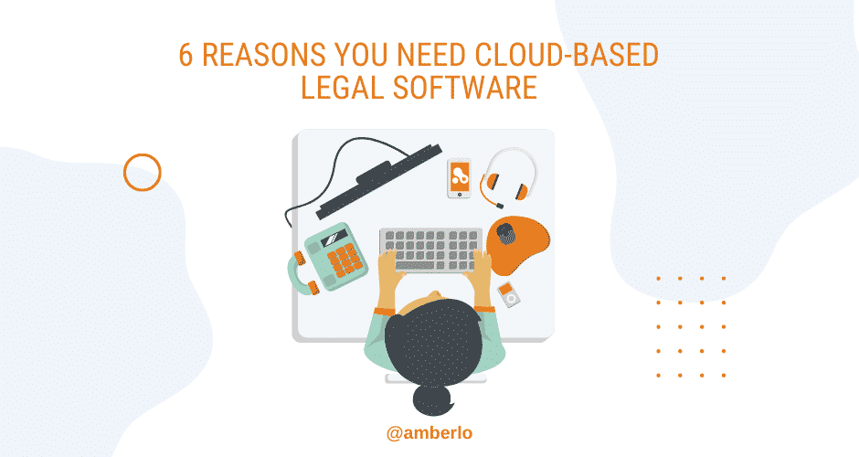6 reasons lawyers need cloud based software